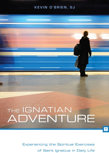 The Ignatian Adventure by Kevin o'Brien, SJ